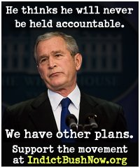 Click here to go to the IndictBushNow.org website to join the 142 organizations seeking BushCON accountability!